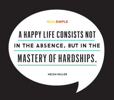 """A happy life consists not in the absence, but in the mastery of hardships."" —Helen Keller #quotes"