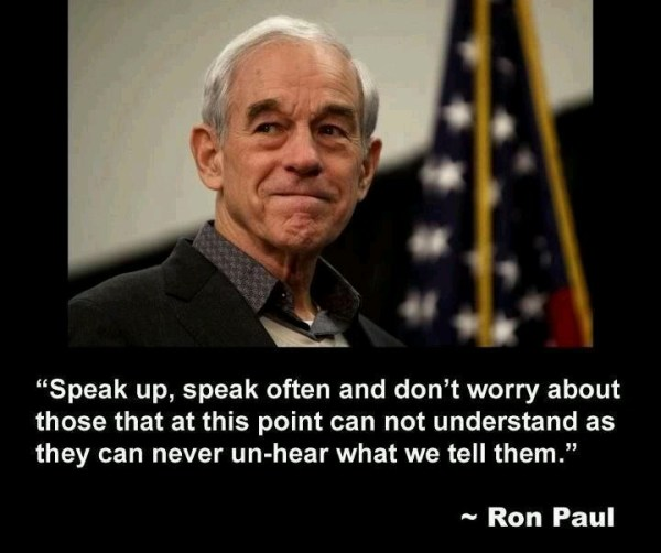 Speak up, speak often and do' worry abou by Ron Paul ...