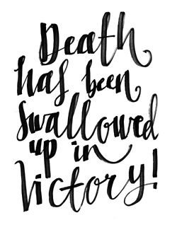 When the perishable has been clothed with the imperishable, and the mortal with immortality, then the saying that is written will come true: Death has been swallowed up in victory