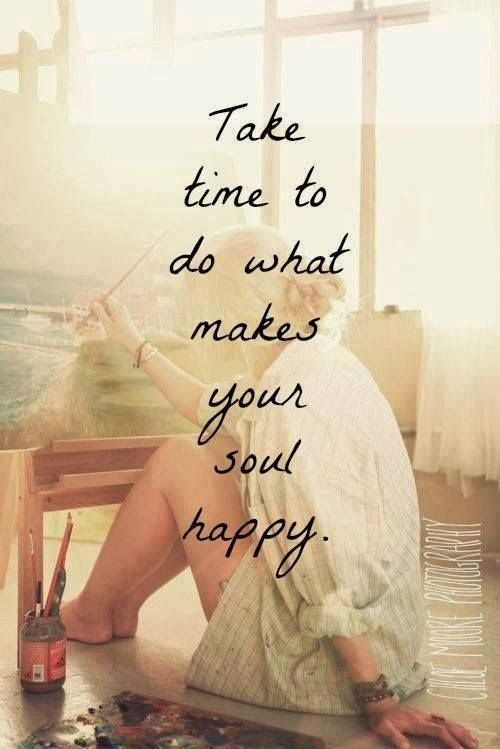 Positive Quotes For Life: Take time to do what makes your soul happy