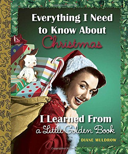 Everything I Need to Know About Christmas I Learned From a Little Golden Book by Diane Muldrow http://www.amazon.com/dp/0553497359/ref=cm_sw_r_pi_dp_QG8vub1J03S14