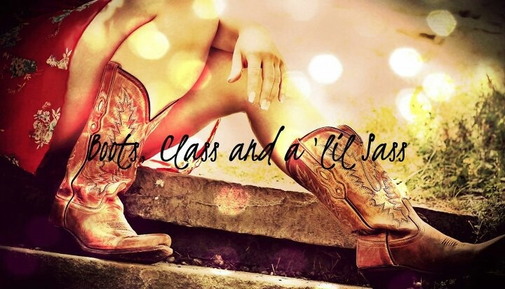 Boots class and a little sass that's what cowgirls are made of