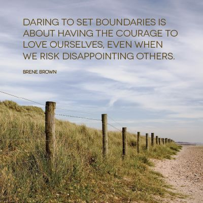 Daring to set boundaries is about having the courage to love ourselves even when we risk disappointing others. -Brene Brown