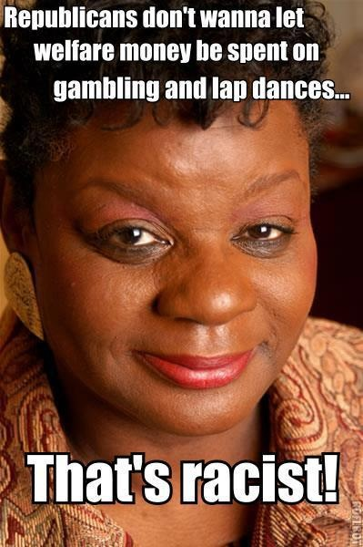 Gwen Moore (D-WI) Says GOP Bill Preventing Welfare Recipients from Using Benefits at Casinos & Strip Clubs is Racist!...............this is the mentality that's destroying America. This is insane. Can't repin this enough...please people, get a grip!