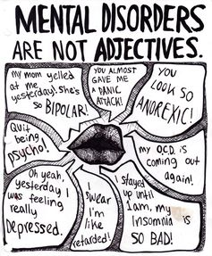 """mental disorders are NOT adjectives"". This always bothers me.."