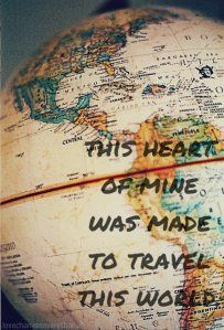 This heart of mine was made to travel the world... #travel #quote