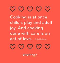 """Cooking done with care is an act of love."" This is certainly true!"