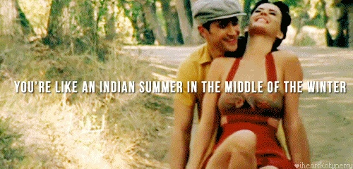 You're like an Indian summer in the middle of winter... | Thinking Of You - Katy Perry