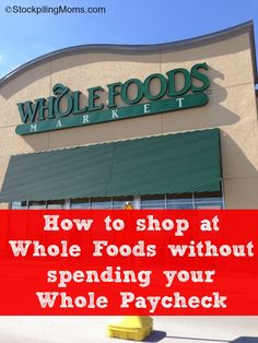 How to shop at Whole Foods without spending your Whole Paycheck! via @Stockpiling Moms
