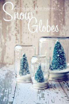 diy snow globes: take the lid out of a jar and glue a christmas tree to it; once it is dry, put the lid back on the jar, turn it upside down and enjoy!