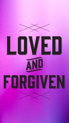 "~Today repeat, ""God loves me and God forgives me.""~ Psalm 103:12 New Living Translation (NLT) 12 He has removed our sins as far from us as the east is from the west."