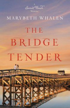 The Bridge Tender by Marybeth Whalen A Sunset Beach Novel