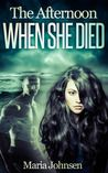 The Afternoon When She Died by Maria Johnsen