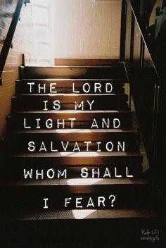 Psalm 27:1   https://www.facebook.com/photo.php?fbid=435305453244985
