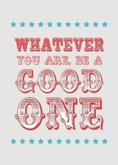 Whatever You Are, Be A Good One: a great quote by Abraham Lincoln.