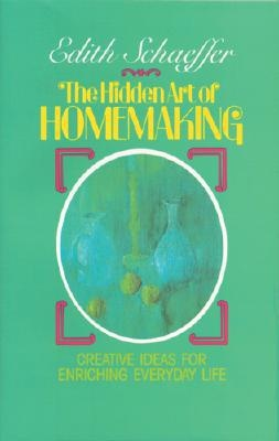 The Hidden Art of Homemaking by Edith Schaeffer (Paperback): booksamillion.com