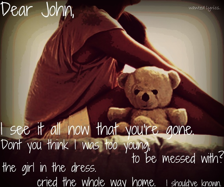 This ones one that i made. its on my tumblr blog<3 Dear John- Taylor Swift <3  http://wanted-lyrics.tumblr.com