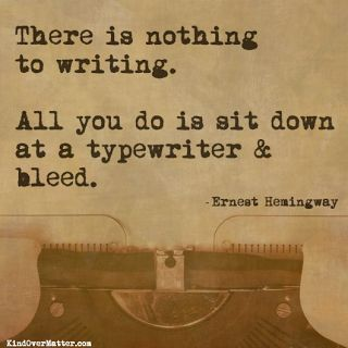 Awesome quote by Ernest Hemingway. ~ for all the writers out there. Love to write in my journals. *