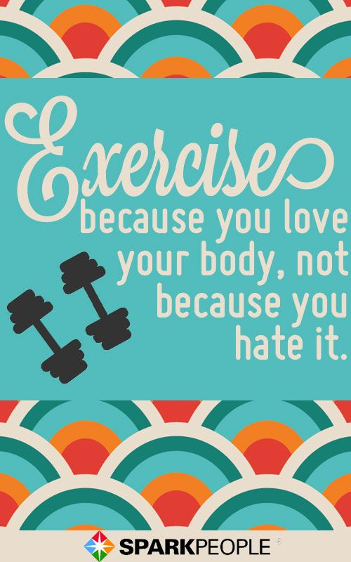 I've heard it told that the hate of one's body is what causes people to exercise. This always seemed so backed up to me.