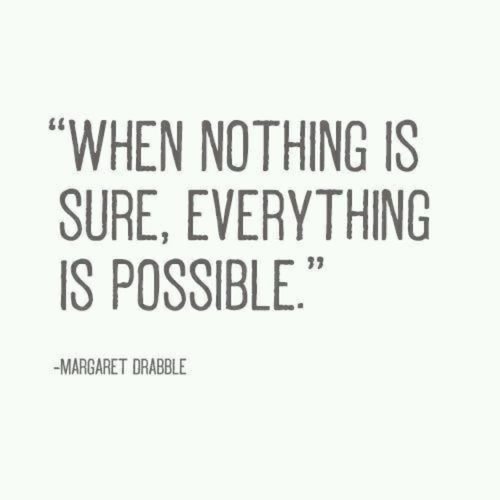 When nothing is sure, everything is possible