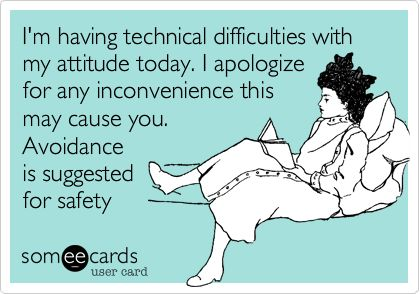 I'm having technical difficulties with my attitude today. I apologize for any inconvenience this may cause you. Avoidance is suggested for safety