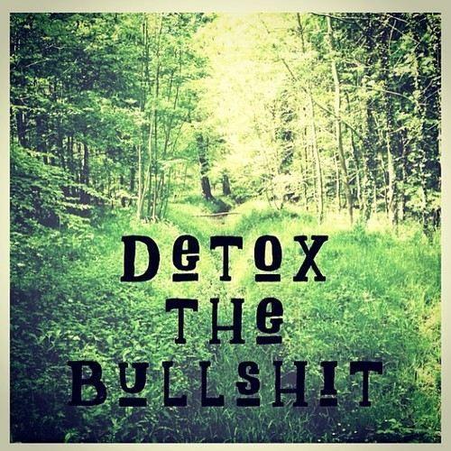 Detox the bullshit