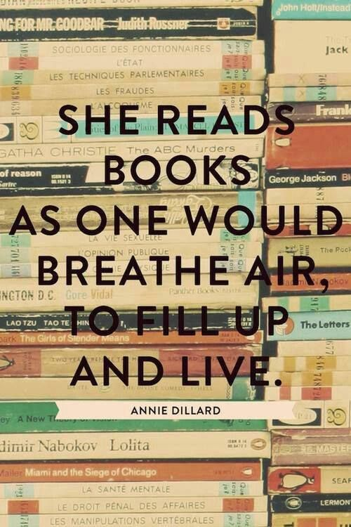 """""""She reads books as one would breathe air, to fill up and live."""" - Annie Dillard :)"""
