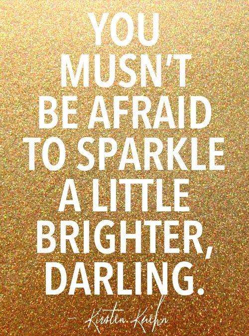 we musn't be afraid to sparkle