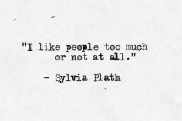 Sylvia Plath Quote  This is so, so ME!!!