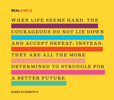 """""""When life seems hard, the courageous do not lie down and accept defeat; instead, they are all the more determined to struggle for a better future."""" —Queen Elizabeth II #quotes"""