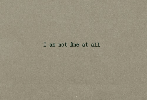 i am not fine at all