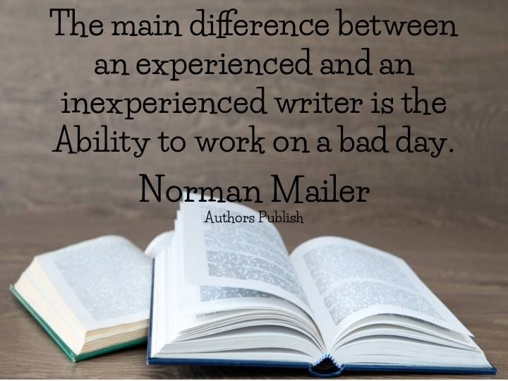 The main difference between an experienced and inexperienced writer is the ability to work on a bad day.