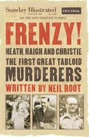 Frenzy!: Heath, Haigh & Christie: The First Great Tabloid Murderers (Sept)