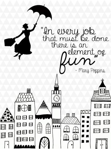 """Love this Mary Poppins quote for my office. """"In every job that must be done, there is an element of fun."""""""