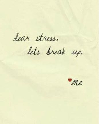 Stress quote  Dear stress, let's break up    www.ilovehealth.nl