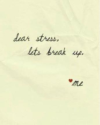 Stress quote  Dear stress, let's break up    www.ilovehealth.nl