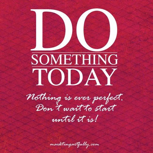 Nothing is perfect...quotes with pictures do something today