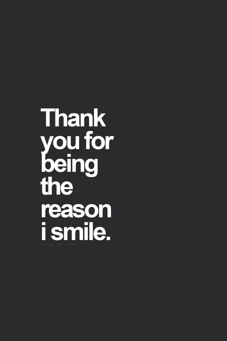 Thank you for being the reason I smile.