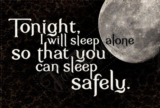 I will sleep alone so that you can sleep safely