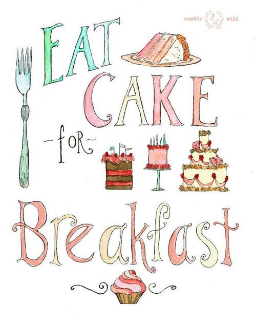 Eat cake for breakfast