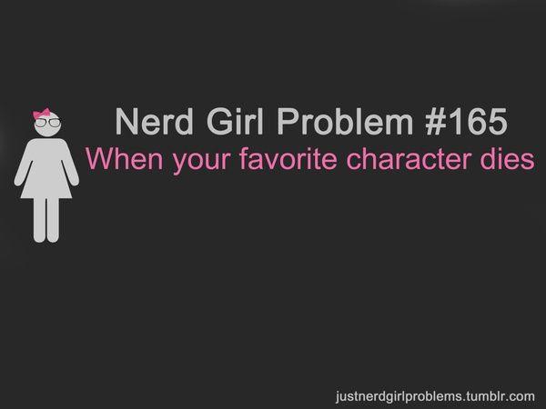 Nerd Girl Problem - Gaaaaaaah!!! Why?!?! :'(!!!@Amanda Snelson Snelson Henkel but seeeeeeeeeeeeeeeeeeeeerrrrrrrrrrrrrioouussssllyyyyyyy!