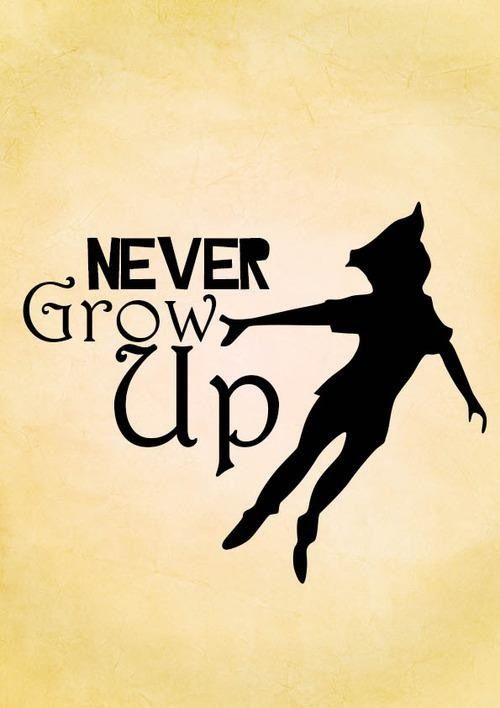 Peter Pan - Never grow up.