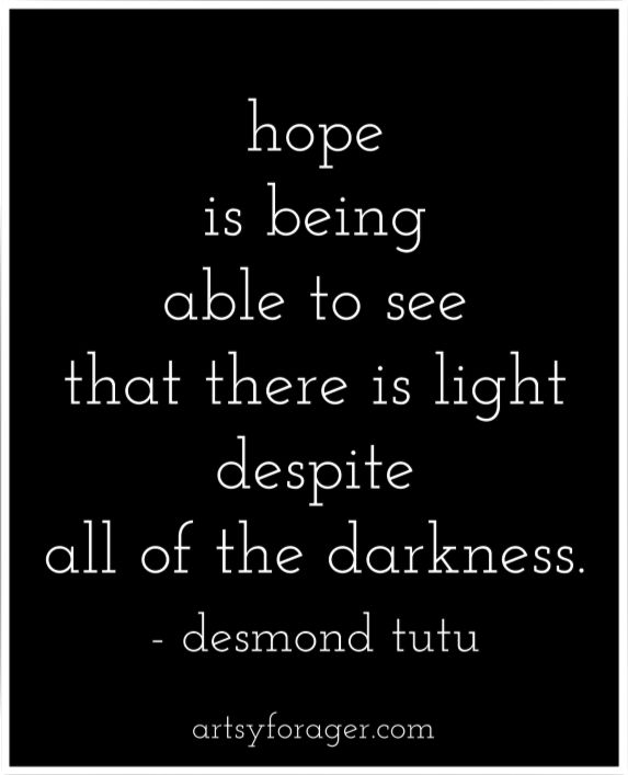 Hope is being able to see that there is light despite all of the darkness. -Desmond Tutu #quotes #hope #light