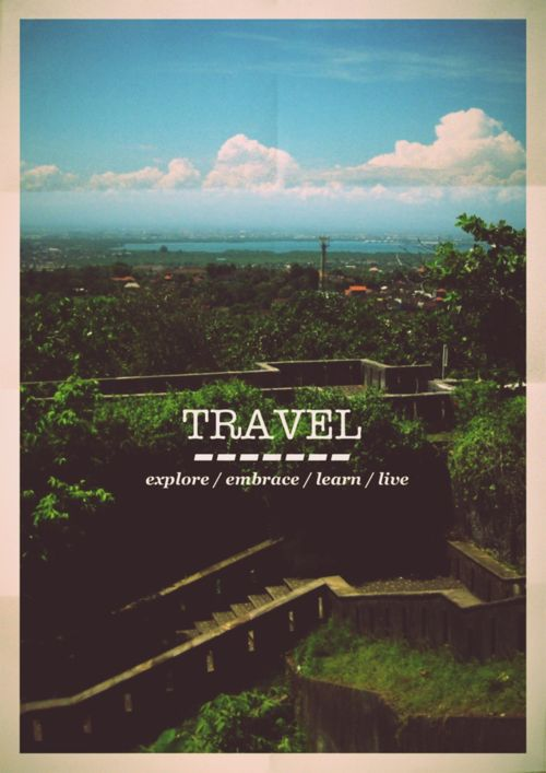 Travel wide. Travel far. Travel...I love you!