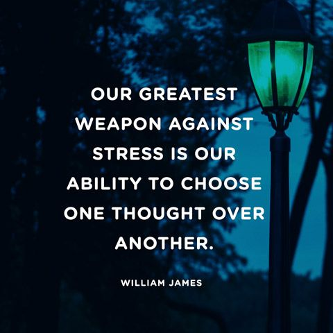 "One to think about. :: ""Our greatest weapon against stress is our ability to choose one thought over another."""