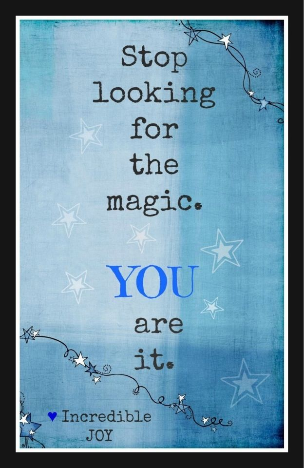 You are the magic