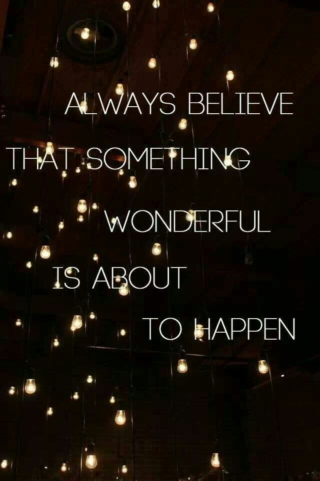 ∴ Something Wonderful is about to happen #believe