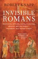 Invisible Romans: Prostitutes, Outlaws, Slaves, Gladiators, Ordinary Men and Women... the Romans That History Forgot (Apr)