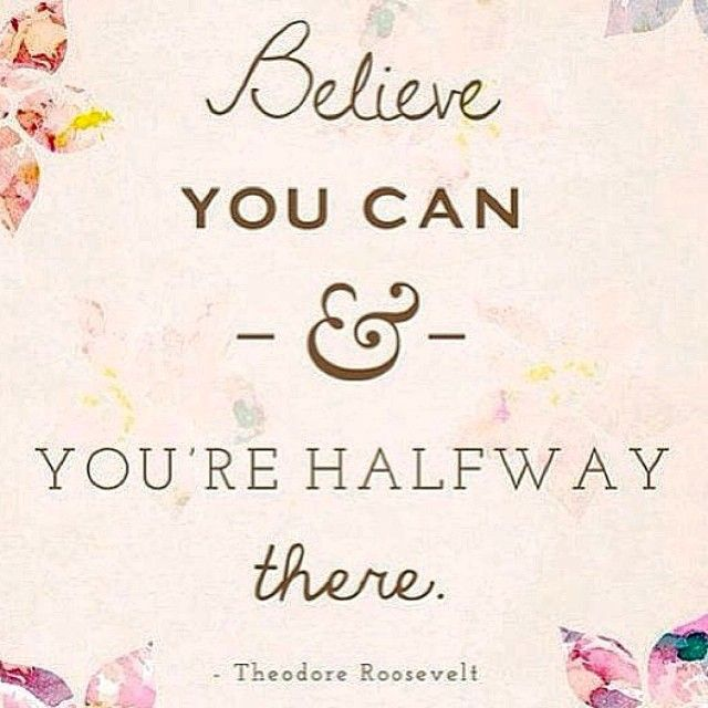 """Just a little Tuesday #inspiration to get you through the day: """"Believe you can and you're halfway there."""" - TR"""