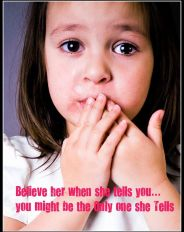 Listen to your Children! Children do not lie about abuse so listen to them, believe them, tell them you believe them, and make them know they did the right thing and they will NOT get in trouble for telling you.